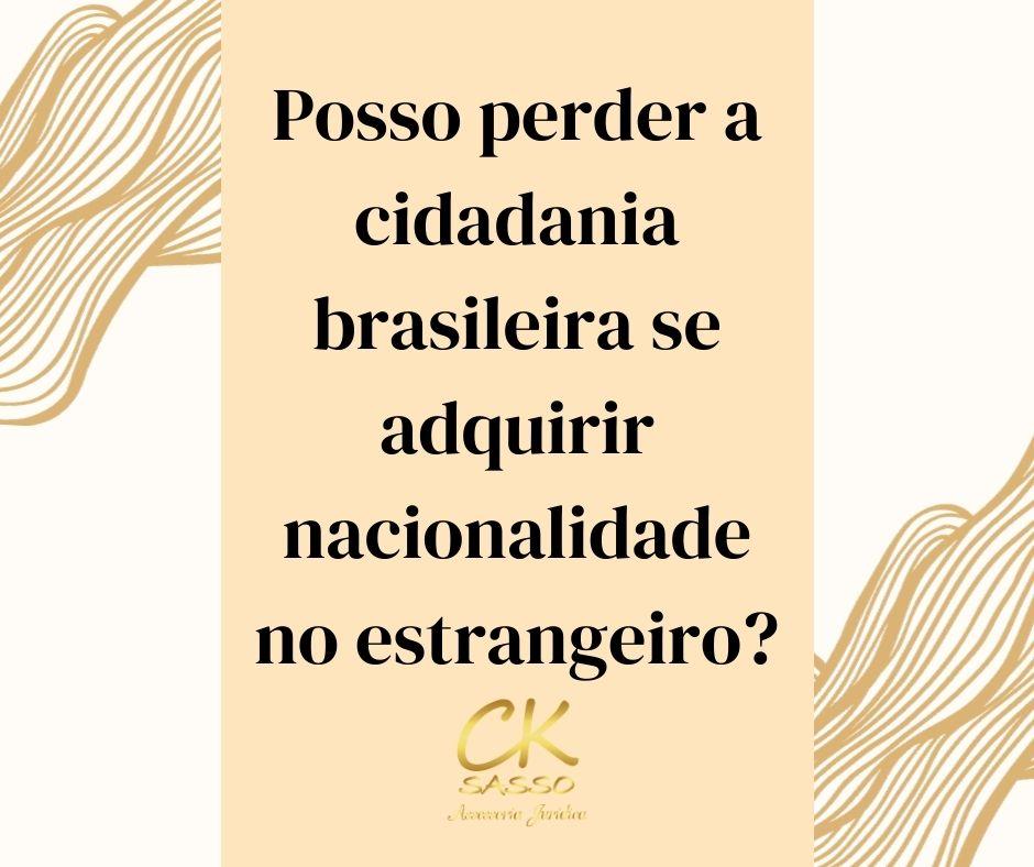 Posso perder a cidadania brasileira se adquirir nacionalidade no estrangeiro